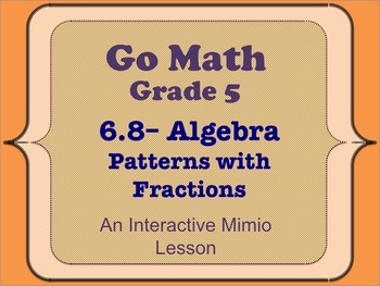 Go Math Interactive Mimio Lesson 6.8 Algebra • Patterns wi