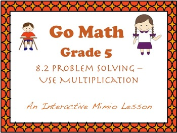 Go Math Interactive MImio Lesson 8.2 Problem Solving - Use