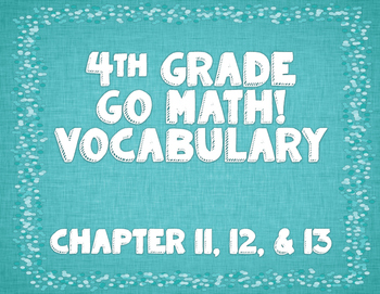 GoMath! 4th Grade Chapter 11, 12, and 13 Vocabulary