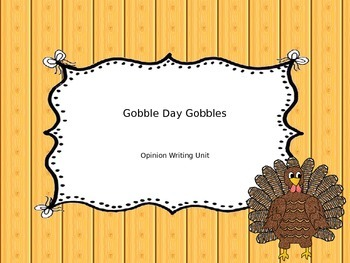 Gobble Day Gobbles: Opinion Writing Unit PowerPoint