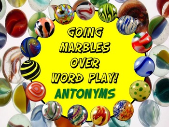 Going Marbles Over Word Play! ANTONYMS 10 PRINT & GO NO PR