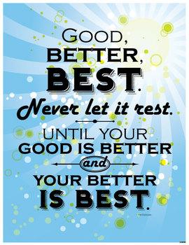 Good, Better, Best ...POSTER