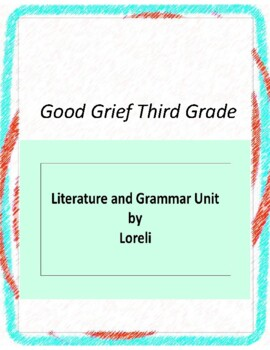 Good Grief Third Grade Novel Unit with Literary and Gramma