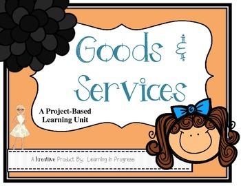 Goods and Services:  A Project-Based Learning Unit