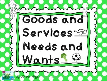 Goods and Services, Needs and Wants, Producers and Consume