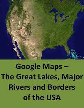 Google Maps of The Great Lakes, Major Rivers and Borders o
