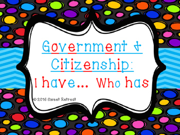 Government and Citizenship I Have Who Has