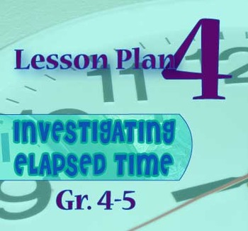 Gr. 4-5 Lesson 4 of 12: ONE MINUTE and ONE HOUR of Elapsed Time