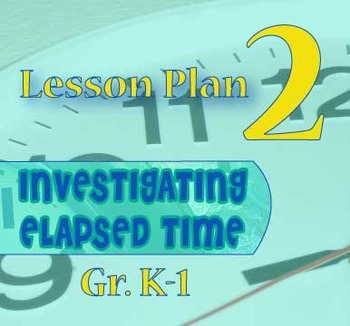 Gr. K-1 Lesson Plan Day 2: ONE HOUR of Elapsed Time