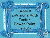 Grade 3 EnVisions Math Topic 4 Common Core Aligned Power P