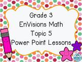 Grade 3 EnVisions Math Topic 5 Common Core Aligned Power P