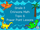 Grade 3 EnVisions Math Topic 6 Common Core Aligned Power P