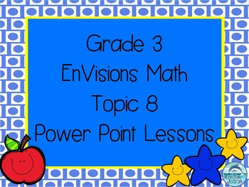 Grade 3 EnVisions Math Topic 8 Common Core Aligned Power P