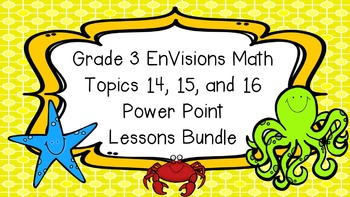 Grade 3 EnVisions Math Topics 14 15 and 16 Power Point Les