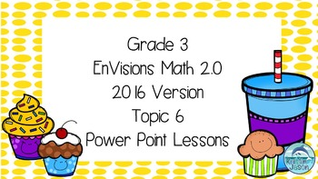 Grade 3 Envisions Math 2.0 Version 2016 Topic 6 Power Poin