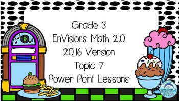Grade 3 Envisions Math 2.0 Version 2016 Topic 7 Power Poin