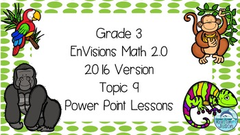 Grade 3 Envisions Math 2.0 Version 2016 Topic 9 Power Poin