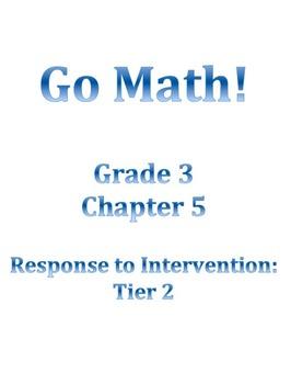 Grade 3 GO MATH Tier 2 RtI Ch. 5 Lessons WORKSHOP MODEL an