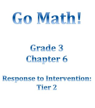 Grade 3 GO MATH Tier 2 RtI Ch. 6 Lessons WORKSHOP MODEL an