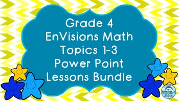 Grade 4 EnVisions Math Topics 1 2 and 3 Power Point Lesson