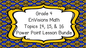 Grade 4 EnVisions Math Topics 14 15 and 16 Power Point Bundle