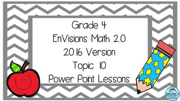 Grade 4 Envisions Math 2.0 Version 2016 Topic 10 Power Poi