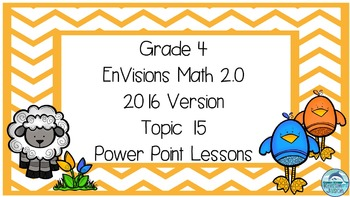 Grade 4 Envisions Math 2.0 Version 2016 Topic 15 Power Poi