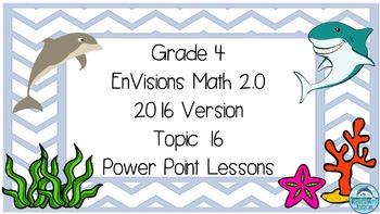Grade 4 Envisions Math 2.0 Version 2016 Topic 16 Power Poi