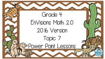 Grade 4 Envisions Math 2.0 Version 2016 Topic 7 Power Poin