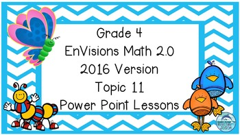 Grade 4 Envisions Math 2.0 Version 2016 Topic 11 Power Poi