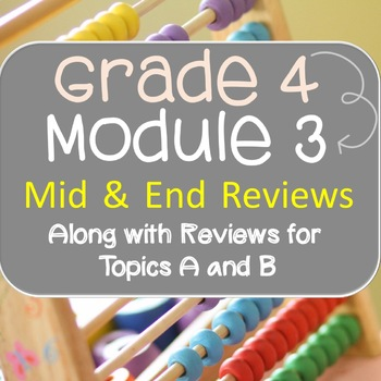 Grade 4 Math Module 3 Review Packet Bundle!  Mid, End , To