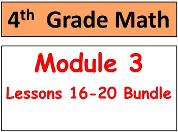 Grade 4, Math Module 3, lessons 16-20 Smart Board & Studen