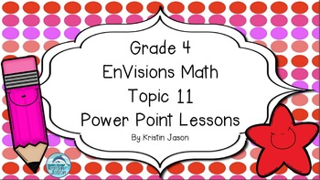 Grade 4 EnVisions Math Topic 11  Power Point Lessons