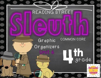 Grade 4 Unit 6 Reading Street SLEUTH Graphic Organizers