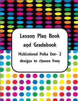 Lesson Plan Book and Gradebook- Multi-colored Polka Dot theme