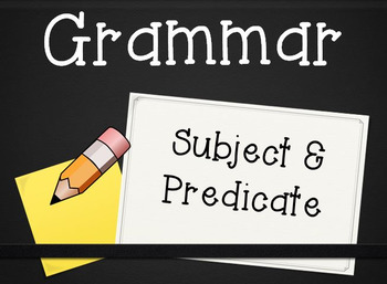 Grammar Unit: Subject and Predicate