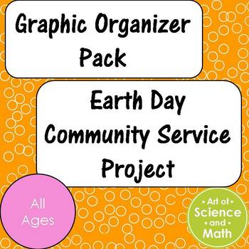 Graphic Organizer Pack - Earth Day Community Service Proje
