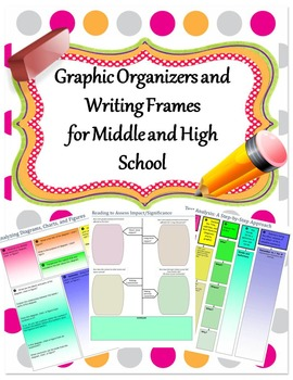 Graphic Organizers and Writing Frames for Middle and High School