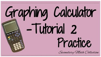 Graphing Calculator Tutorial -2 Practice with the Graphing
