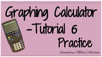 Graphing Calculator Tutorial -6 Practice with the Graphing