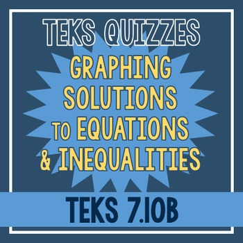 Graphing Solutions to Equations & Inequalities Quiz (TEKS 7.10B)