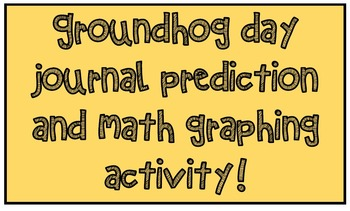 Groundhog Day Journal Prediction Writing and Math Graphing