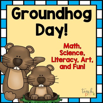 Groundhog Day! Math, Science, Literacy, & Art,  for Pre-K,