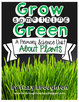 Grow Something Green: A Primary Science Unit About Plants