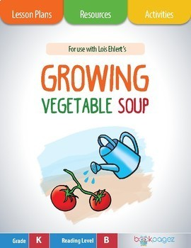 Growing Vegetable Soup Lesson Plans & Activities Package,