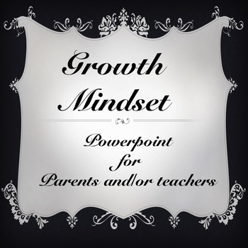 Growth Mindset Presentation for Teachers and/or Parents