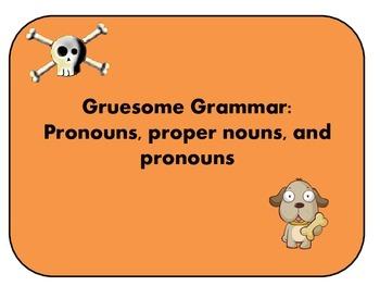 Gruesome Grammar: Pronouns, nouns, and proper nouns