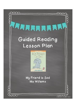 Guided Reading Lesson Plan: My Friend is Sad by Mo Willems