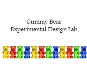 Gummy Bear Experimental Design Lab- Scientific method and