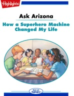 Ask Arizona: How a Superhero Machine Changed My Life